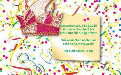 Rosenmontag, 24.02.2020 ist unser Geschäft bis 12:00 Uhr für Sie geöffnet.